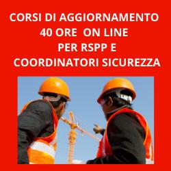CORSI DI AGGIORNAMENTO ON LINE DI 40 ORE PER RSPP E COORDINATORI SICUREZZA